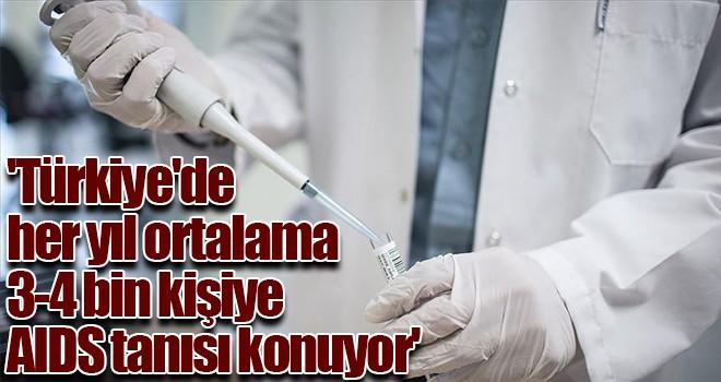 'Türkiye'de her yıl ortalama 3-4 bin kişiye AIDS tanısı konuyor'