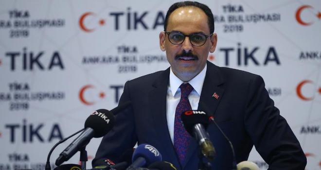 Cumhurbaşkanlığı Sözcüsü Kalın: Türkiyenin dünyanın hiçbir bölgesinde gizli gündemi yoktur