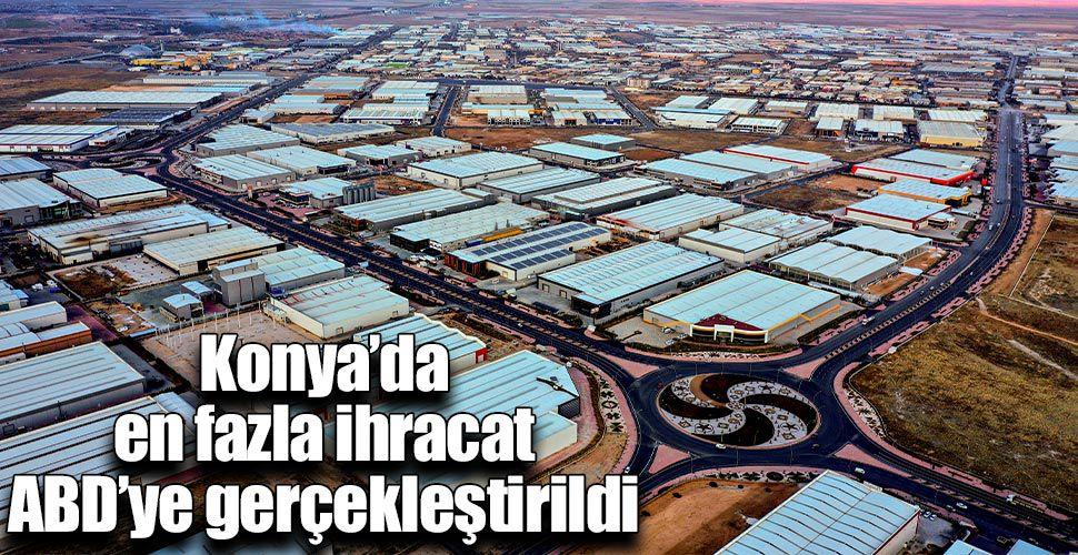 Konya'da en fazla ihracat ABD'ye gerçekleştirildi