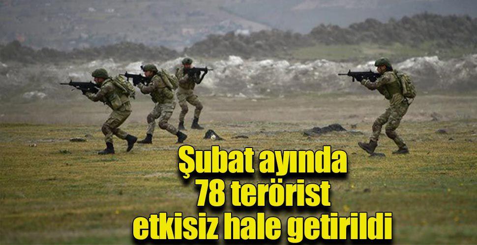 Şubat ayında 78 terörist etkisiz hale getirildi
