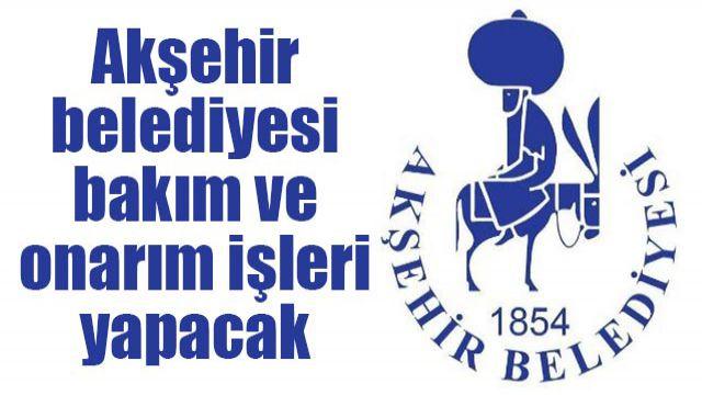 Akşehir belediyesi bakım ve onarım işleri yapacak