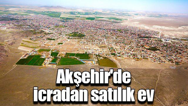 Akşehir'de icradan satılık ev