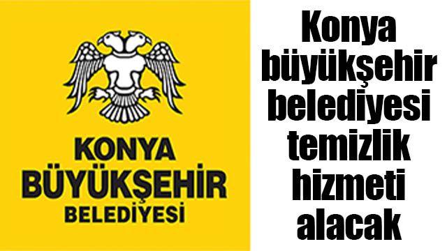 Konya büyükşehir belediyesi temizlik hizmeti alacak