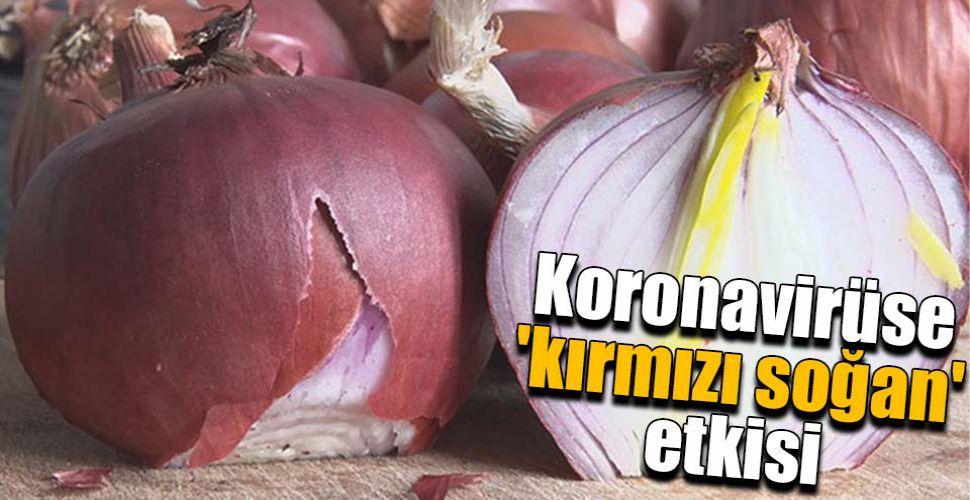 Koronavirüse 'kırmızı soğan' etkisi