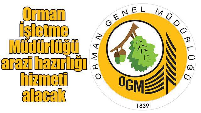 Orman İşletme Müdürlüğü arazi hazırlığı hizmeti alacak