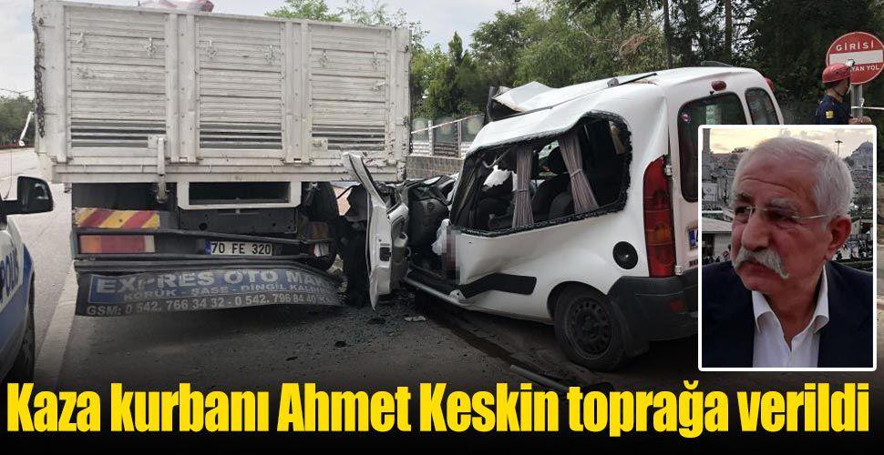Kaza kurbanı Ahmet Keskin toprağa verildi