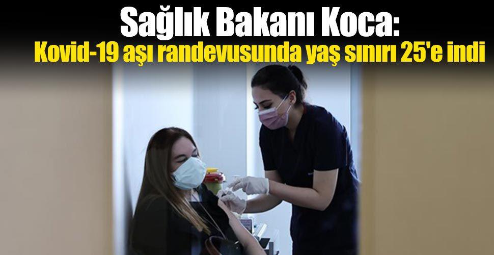Sağlık Bakanı Koca: Kovid-19 aşı randevusunda yaş sınırı 25'e indi