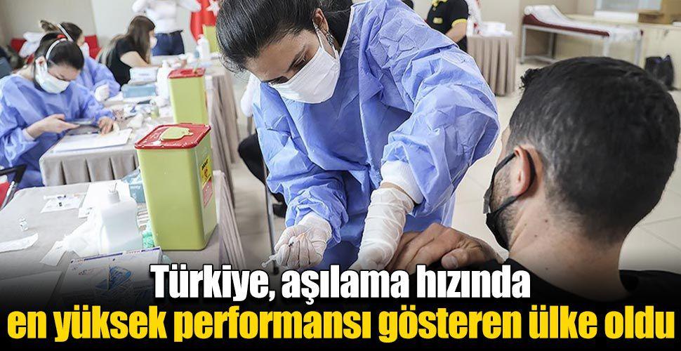 Türkiye, aşılama hızında en yüksek performansı gösteren ülke oldu