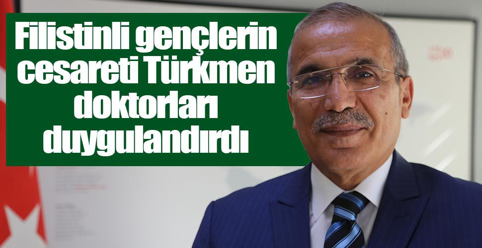Filistinli gençlerin cesareti Türkmen doktorları duygulandırdı