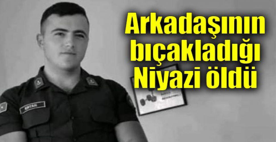 Arkadaşının bıçakladığı Niyazi öldü