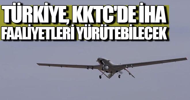 Türkiye, KKTC'de İHA faaliyetleri yürütebilecek