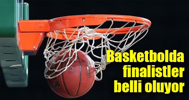 Basketbolda finalistler belli oluyor