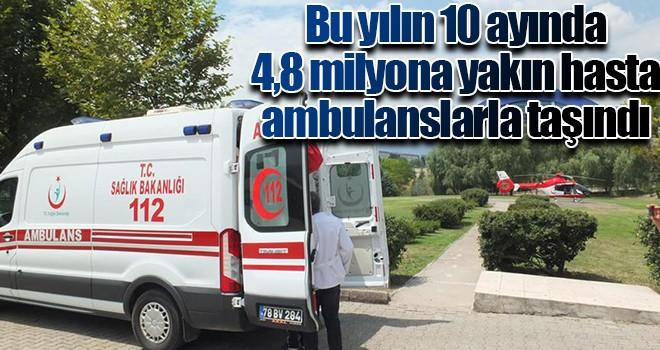 Bu yılın 10 ayında 4,8 milyona yakın hasta ambulanslarla taşındı