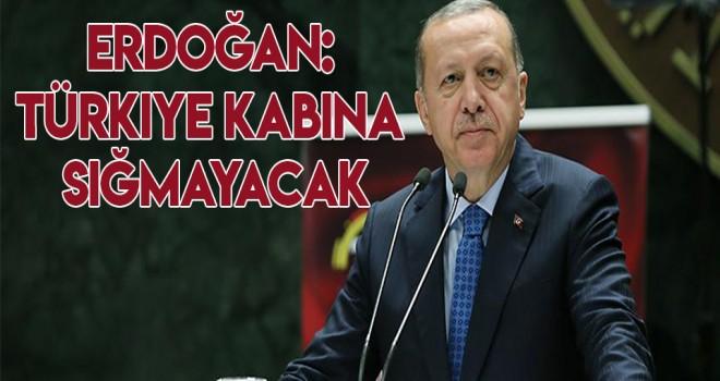 Erdoğan: Türkiye kabına sığmayacak