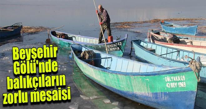 Beyşehir Gölü'nde balıkçıların zorlu mesaisi