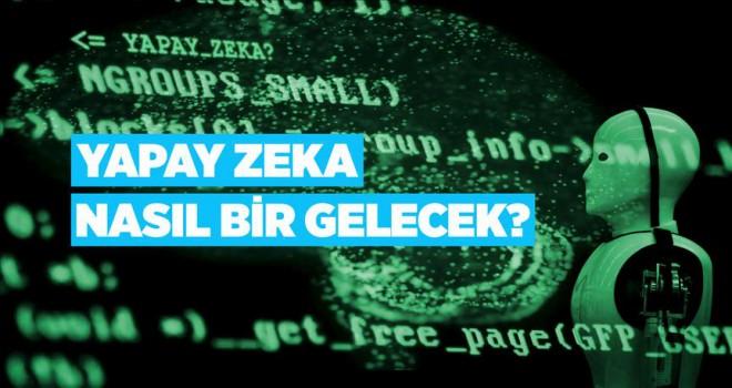 Yapay Zeka: Nasıl Bir Gelecek?