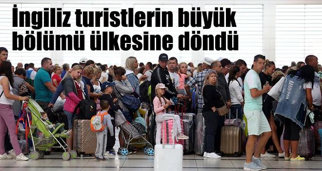 İngiliz turistlerin büyük bölümü ülkesine döndü
