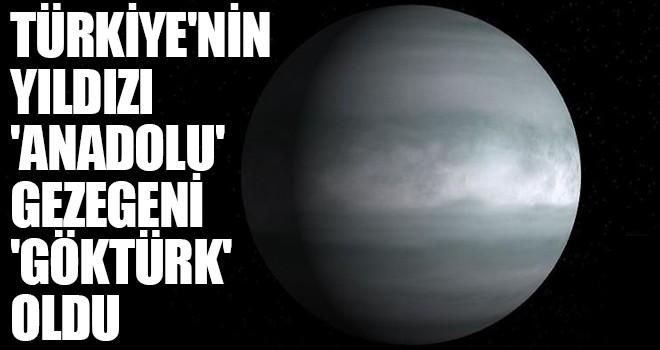 Türkiye'nin yıldızı 'Anadolu' gezegeni 'Göktürk' oldu