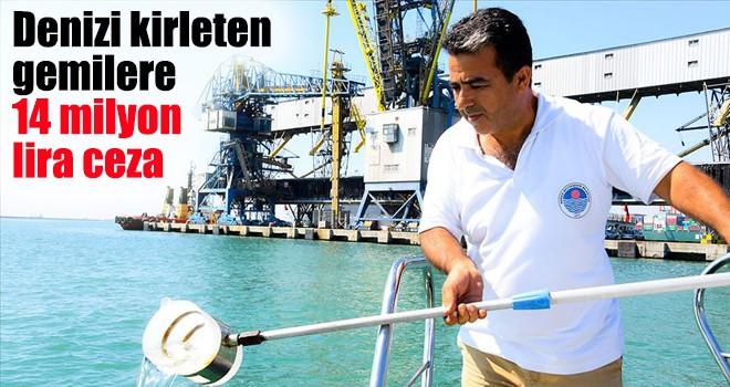 Denizi kirleten gemilere 14 milyon lira ceza
