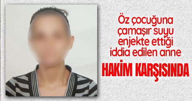 Öz çocuğuna işkence iddiasıyla tutuklanan anne hakim karşısına çıktı