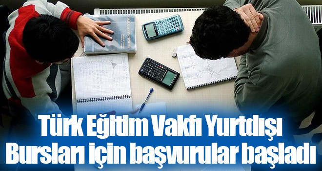 Türk Eğitim Vakfı Yurtdışı Bursları için başvurular başladı