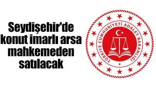 Seydişehir'de konut imarlı arsa mahkemeden satılacak