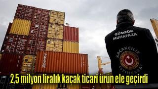 2,5 milyon liralık kaçak ticari ürün ele geçirdi